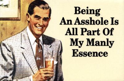 Essere un coglione è parte anche della mia natura maschile!