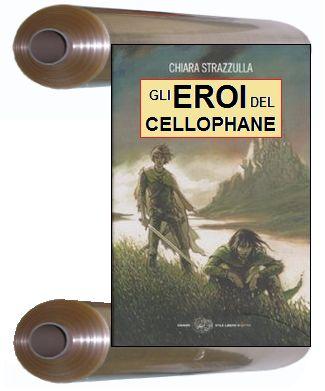 Gli Eroi del Cellophane di Chiara Strazzulla