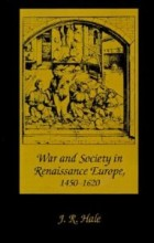 War and Society in Renaissance Europe, 1450-1620 di J. R. Hale